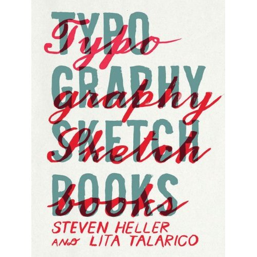 Typography Sketchbooks by Steven Heller and Talarico Lita