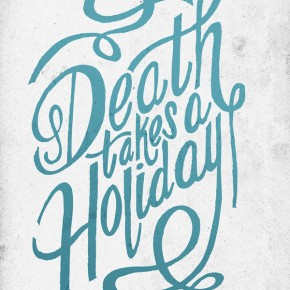 Death takes a holiday - Typographic Artwork by Jeff Rogers