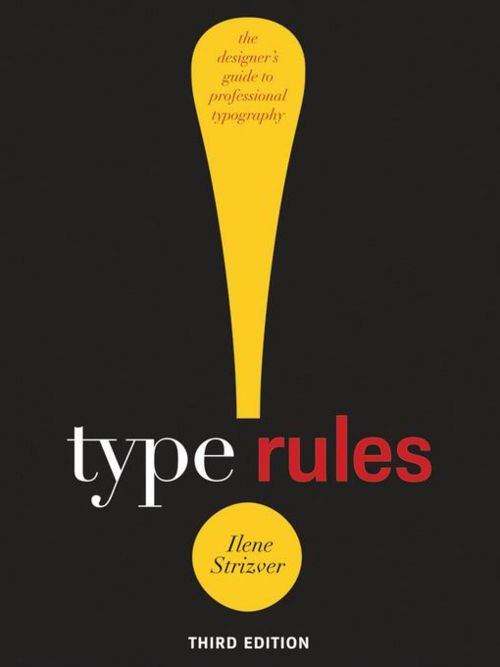 Type Rules! The Designer's Guide to Professional Typography by Ilene Strizver