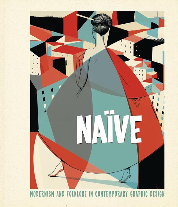 Naive - Modernism and Folklore in Contemporary Graphic Design