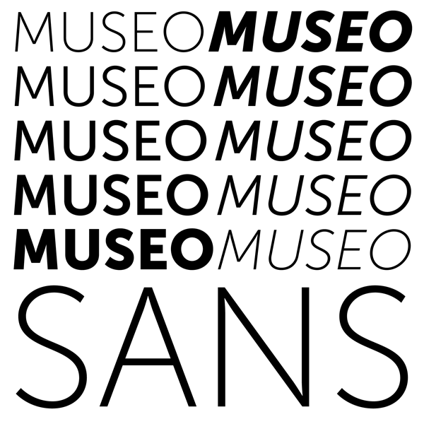 Museo Sans comes with 6 weights and 6 matching italics.