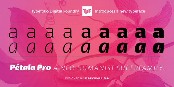 Pétala Pro - Neo Humanist Superfamily by Typefolio