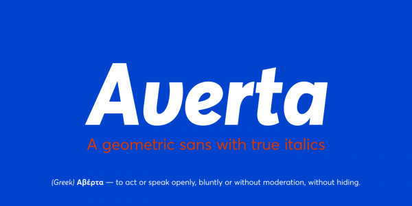 Averta, a font family by Kostas Bartsokas that brings together features from early European grotesques and American gothics.