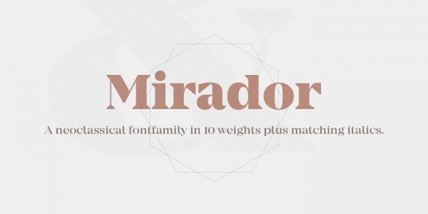 Mirador, a neoclassical type family designer by Rene Bieder in 10 weights plus matching italics.
