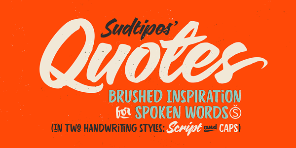 Sudtipos's Quotes fonts – brushed inspiration for spoken words in two handwriting styles, script and caps.