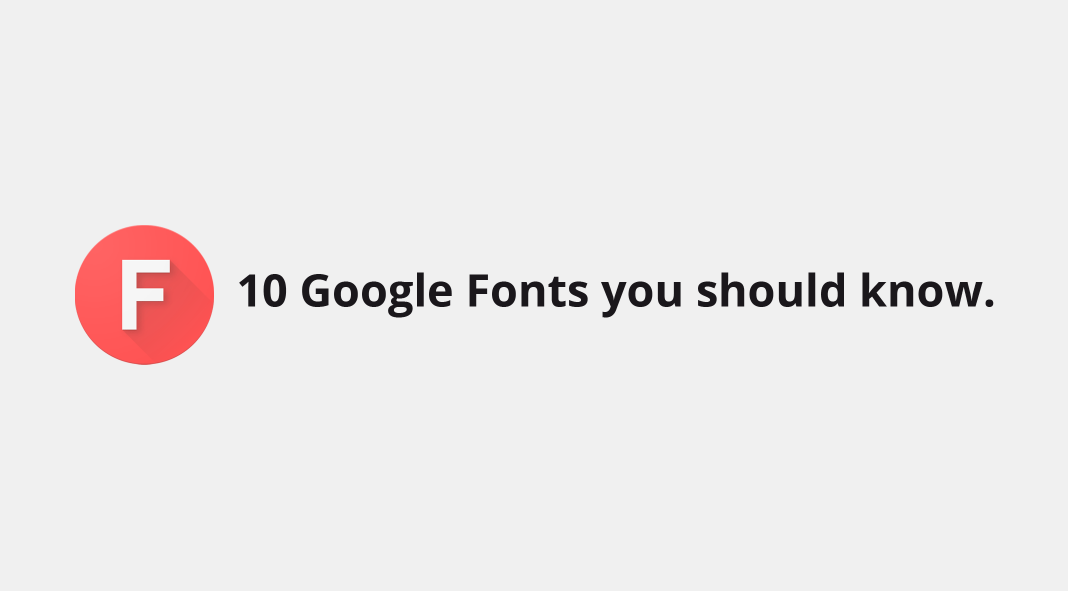 10 Google Fonts you should know.