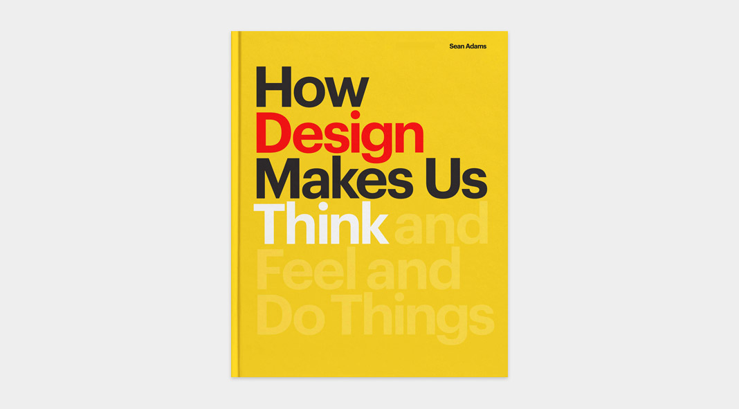 How Design Makes Us Think, a book published by Princeton Architectural Press.